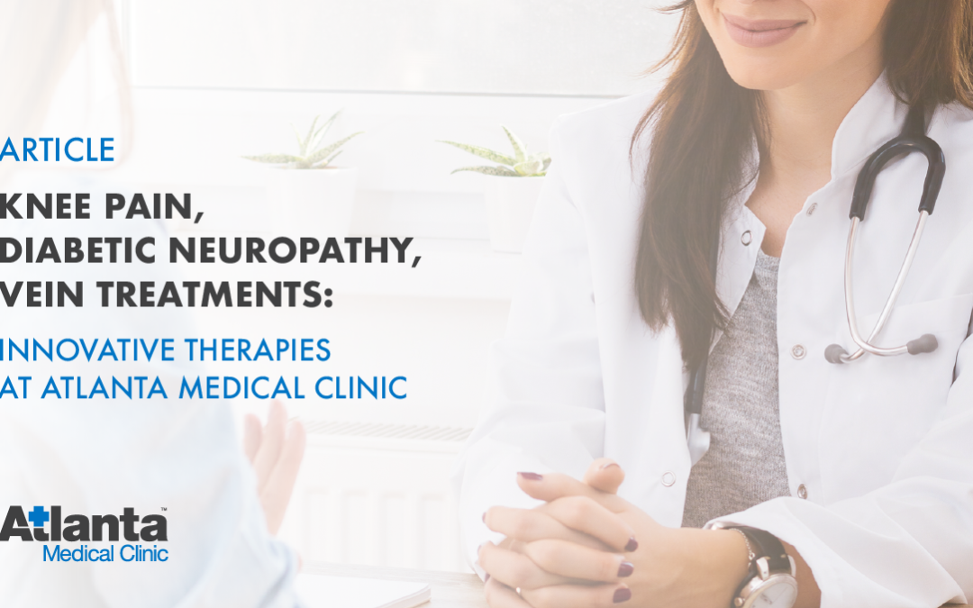 Knee Pain, Neuropathy, Vein Treatments: Innovative Therapies at Atlanta Medical Clinic